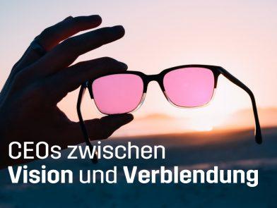 Blogbeitrag_CEOs zwischen Vision und Verblendung